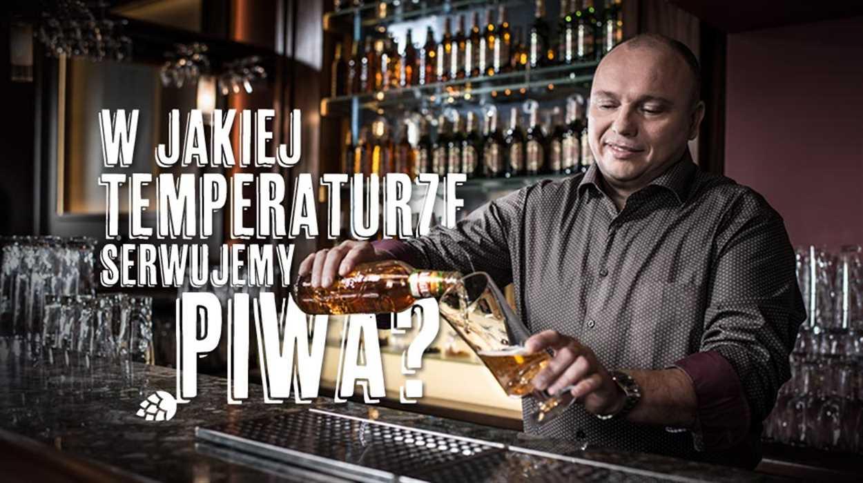 W jakiej temperaturze serwujemy piwa?