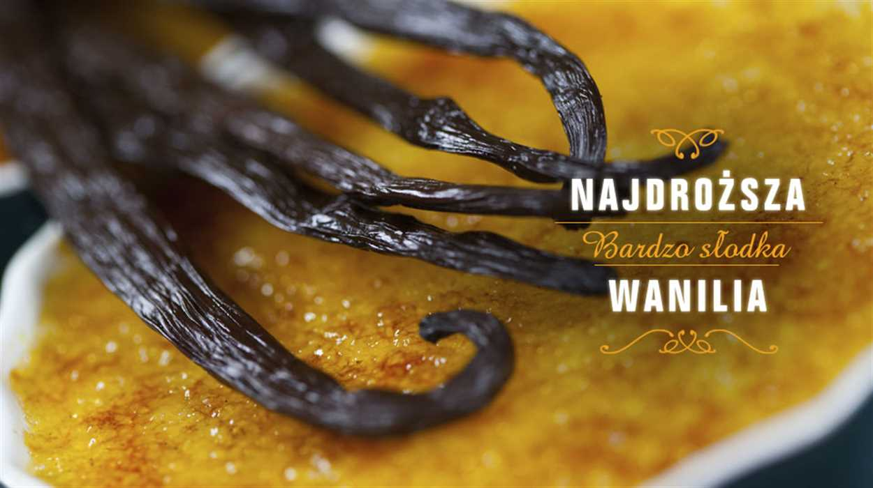 Wanilia – słodka i bardzo cenna!