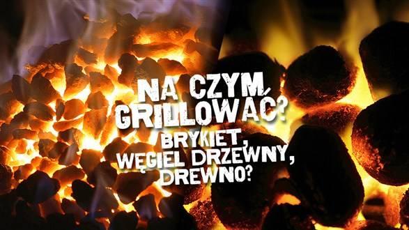 Brykiet, węgiel, drewno – na czym najlepiej grillować?
