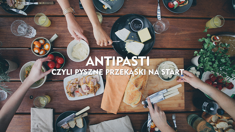 Antipasti, inspirujące przystawki w kuchni włoskiej